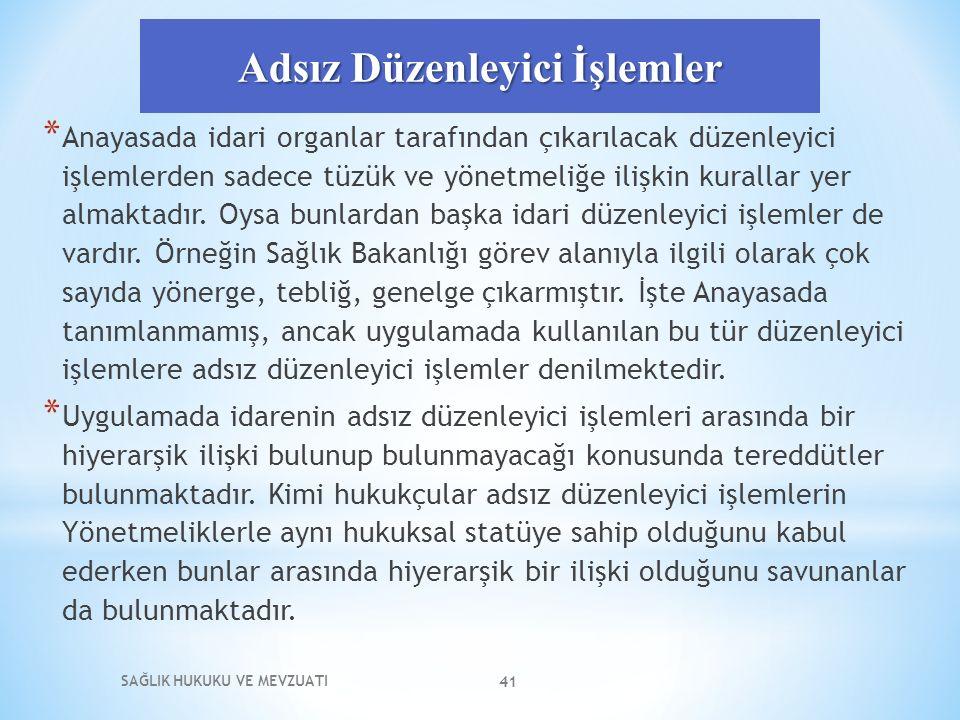 Adsız Düzenleyici İşlemler * Anayasada idari organlar tarafından çıkarılacak düzenleyici işlemlerden sadece tüzük ve yönetmeliğe ilişkin kurallar yer almaktadır.