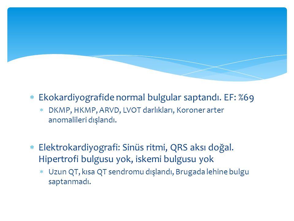  Ekokardiyografide normal bulgular saptandı. EF: %69  DKMP, HKMP, ARVD, LVOT darlıkları, Koroner arter anomalileri dışlandı.  Elektrokardiyografi: