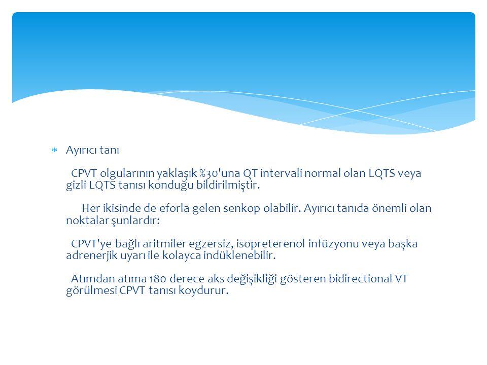  Ayırıcı tanı CPVT olgularının yaklaşık %30'una QT intervali normal olan LQTS veya gizli LQTS tanısı konduğu bildirilmiştir. Her ikisinde de eforla g