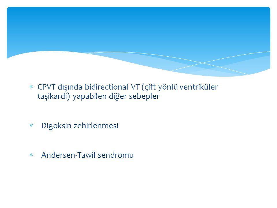  CPVT dışında bidirectional VT (çift yönlü ventriküler taşikardi) yapabilen diğer sebepler  Digoksin zehirlenmesi  Andersen-Tawil sendromu
