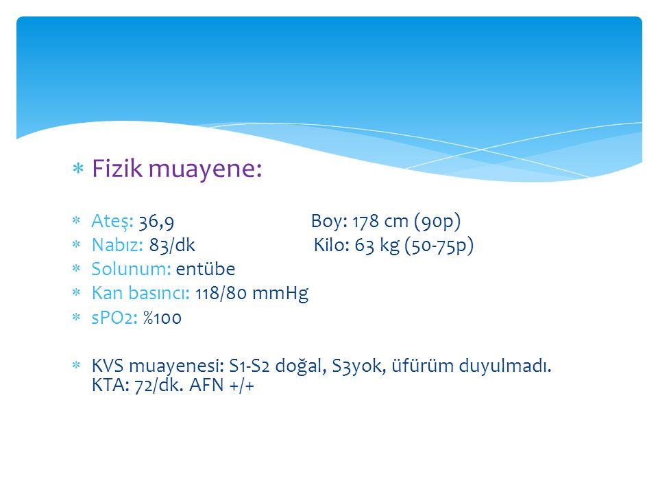  Fizik muayene:  Ateş: 36,9 Boy: 178 cm (90p)  Nabız: 83/dk Kilo: 63 kg (50-75p)  Solunum: entübe  Kan basıncı: 118/80 mmHg  sPO2: %100  KVS mu