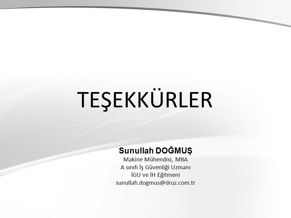 TEŞEKKÜRLER Sunullah DOĞMUŞ Makine Mühendisi, MBA A sınıfı İş Güvenliği Uzmanı İGU ve İH Eğitmeni sunullah.dogmus@druz.com.tr