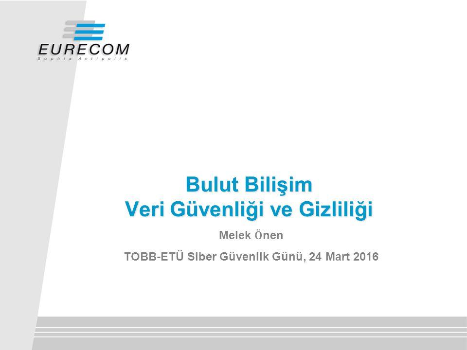 Melek Ӧ nen TOBB-ETÜ Siber Güvenlik Günü, 24 Mart 2016 Bulut Bilişim Veri Güvenliği ve Gizliliği