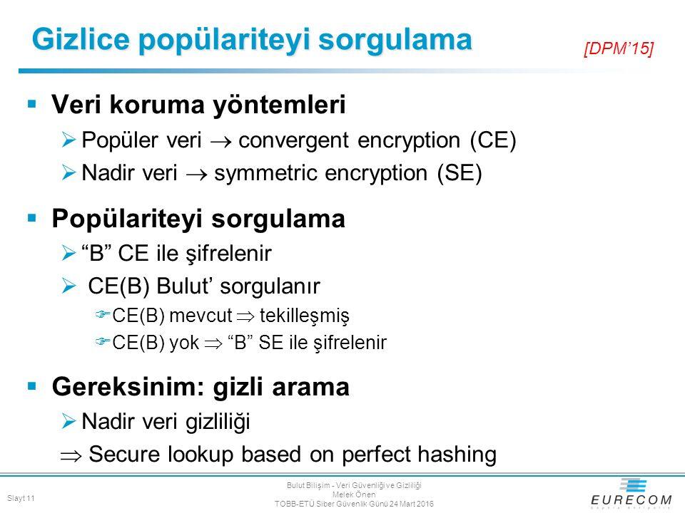 """ Veri koruma yöntemleri  Popüler veri  convergent encryption (CE)  Nadir veri  symmetric encryption (SE)  Popülariteyi sorgulama  """"B"""" CE ile şi"""