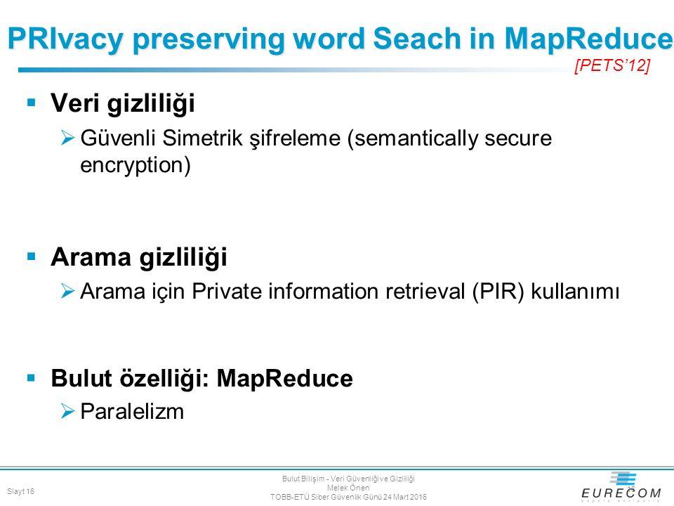  Veri gizliliği  Güvenli Simetrik şifreleme (semantically secure encryption)  Arama gizliliği  Arama için Private information retrieval (PIR) kull