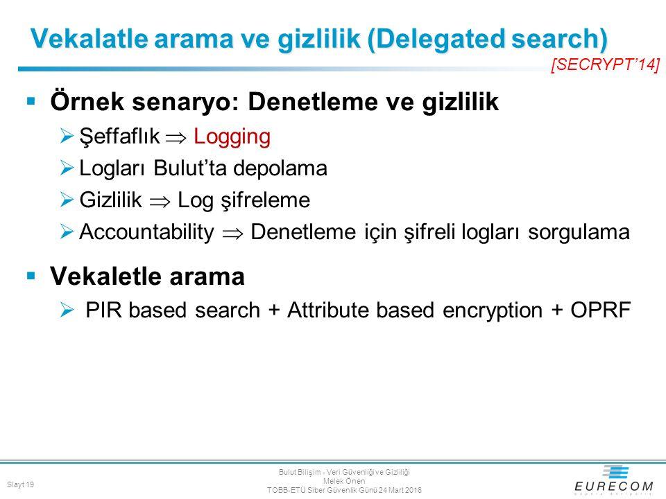  Örnek senaryo: Denetleme ve gizlilik  Şeffaflık  Logging  Logları Bulut'ta depolama  Gizlilik  Log şifreleme  Accountability  Denetleme için