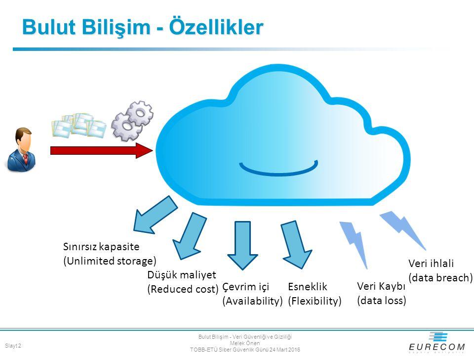 Bulut Bilişim - Özellikler Düşük maliyet (Reduced cost) Sınırsız kapasite (Unlimited storage) Çevrim içi (Availability) Esneklik (Flexibility) Veri ih