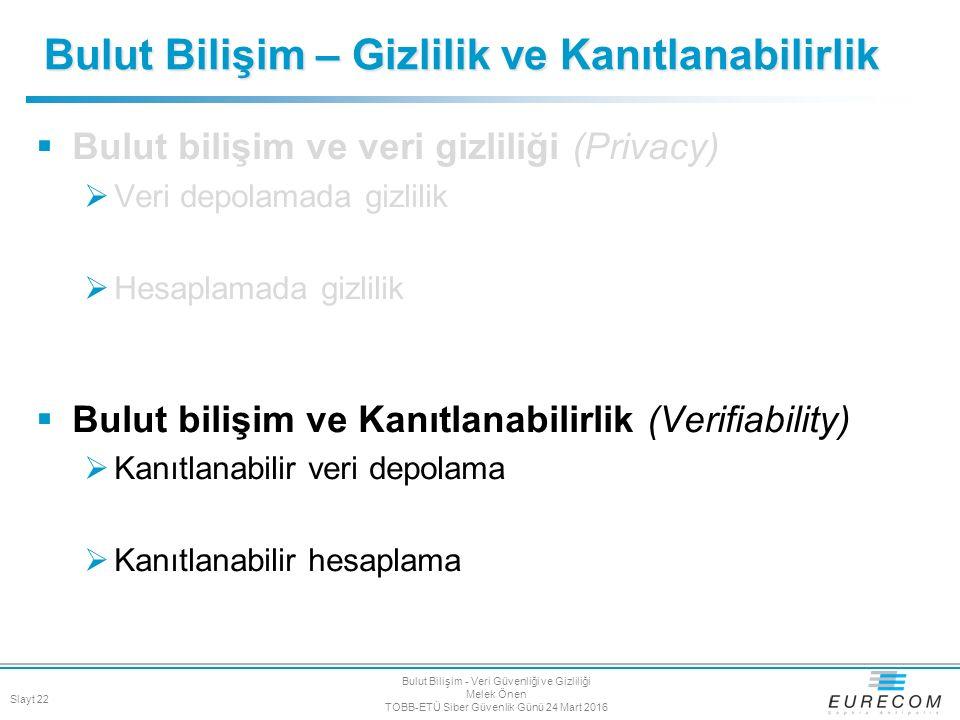  Bulut bilişim ve veri gizliliği (Privacy)  Veri depolamada gizlilik  Hesaplamada gizlilik  Bulut bilişim ve Kanıtlanabilirlik (Verifiability)  K