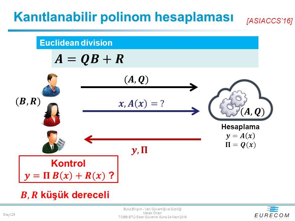 Kanıtlanabilir polinom hesaplaması Euclidean division Slayt 29 Bulut Bilişim - Veri Güvenliği ve Gizliliği Melek Önen TOBB-ETÜ Siber Güvenlik Günü 24
