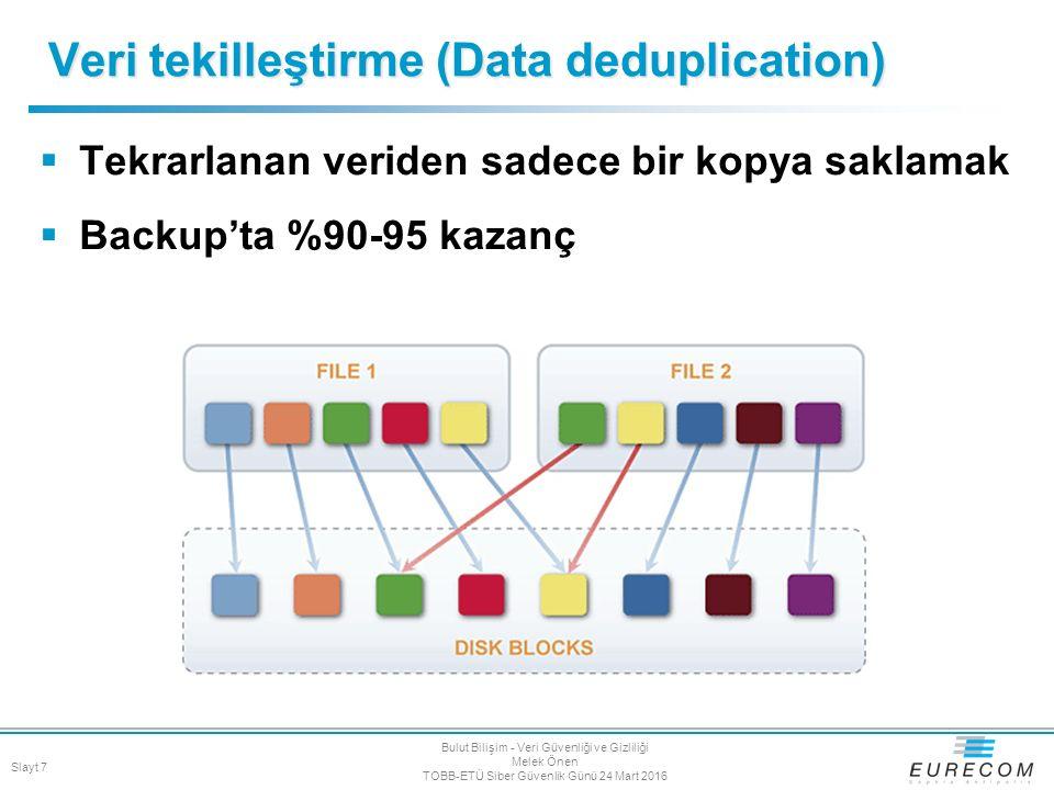  Tekrarlanan veriden sadece bir kopya saklamak  Backup'ta %90-95 kazanç Veri tekilleştirme (Data deduplication) Slayt 7 Bulut Bilişim - Veri Güvenli