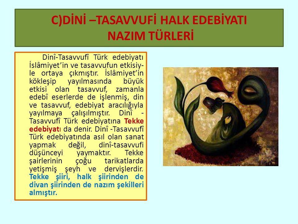C)DİNİ –TASAVVUFİ HALK EDEBİYATI NAZIM TÜRLERİ Dinî-Tasavvufî Türk edebiyatı İslâmiyet'in ve tasavvufun etkisiy- le ortaya çıkmıştır.