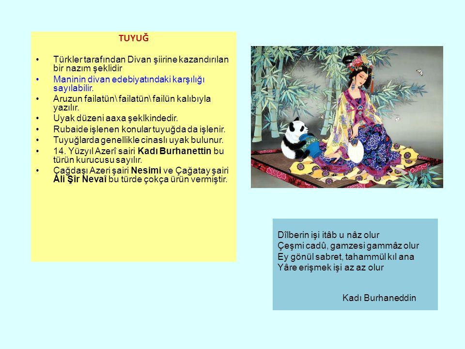 TUYUĞ Türkler tarafından Divan şiirine kazandırılan bir nazım şeklidir Maninin divan edebiyatındaki karşılığı sayılabilir.