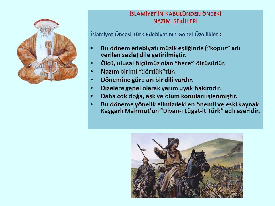 İSLAMİYET'İN KABULÜNDEN ÖNCEKİ NAZIM ŞEKİLLERİ İslamiyet Öncesi Türk Edebiyatının Genel Özellikleri: Bu dönem edebiyatı müzik eşliğinde ( kopuz adı verilen sazla) dile getirilmiştir.