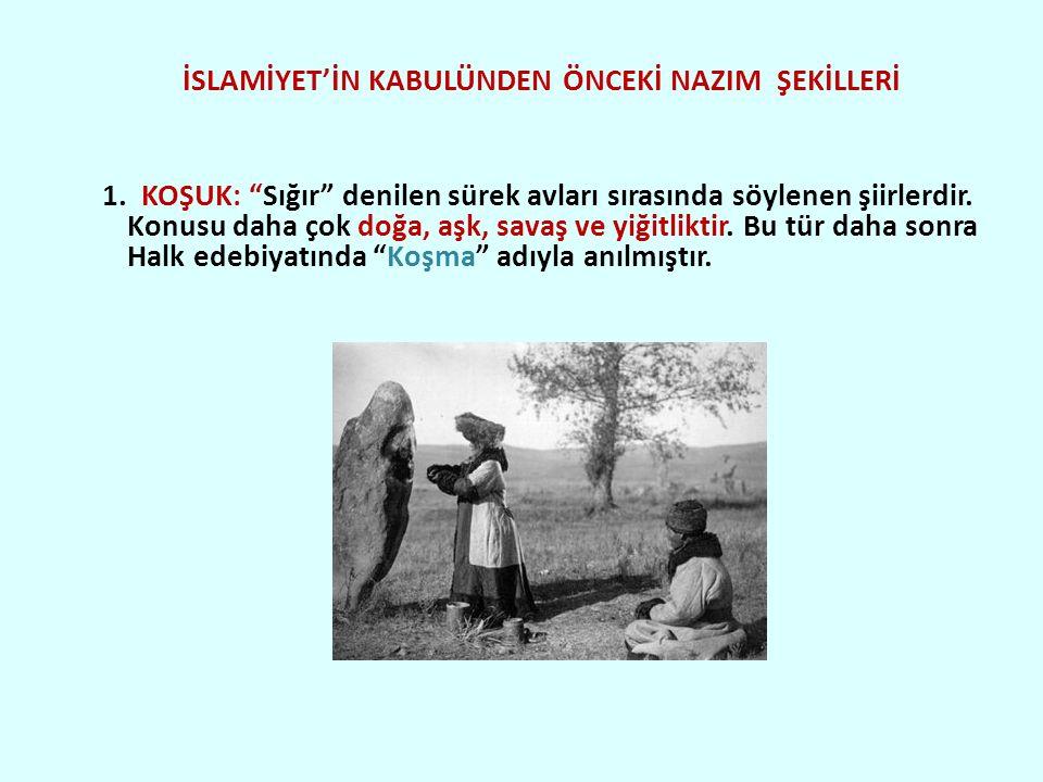 İSLAMİYET'İN KABULÜNDEN ÖNCEKİ NAZIM ŞEKİLLERİ 1.
