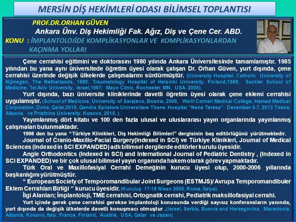 PROF.DR.A.ERSAN ERSOY KONU : İMPLANTÜSTÜ DESTEKLİ PROTEZLER VE KOMPLİKASYONLARI Ankara Üniversitesi Diş Hekimliği Fakültesi'nden mezun oldu.