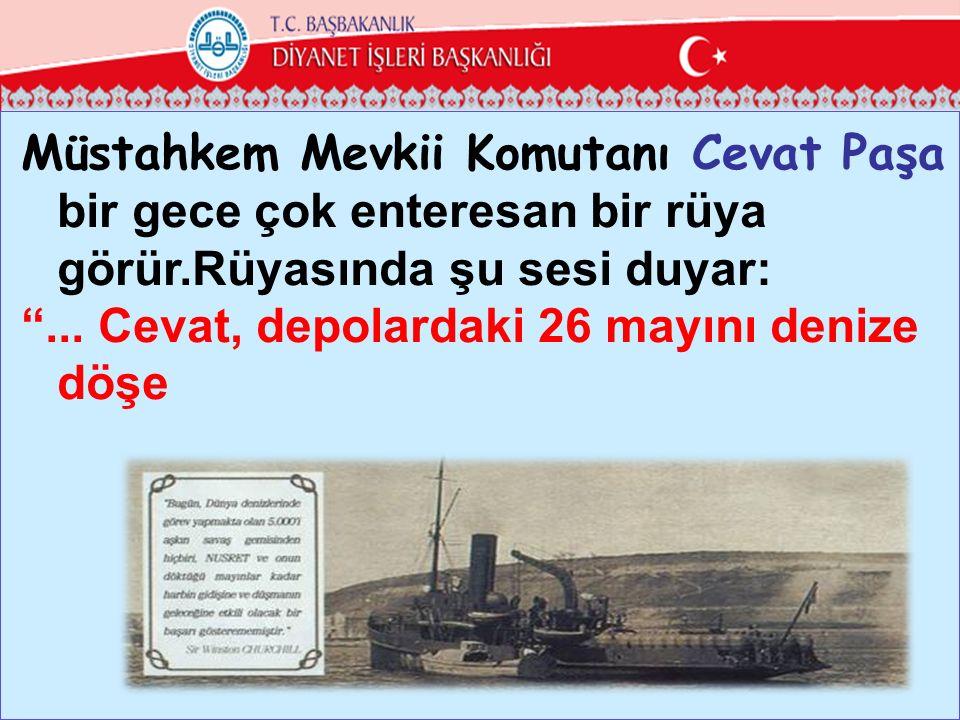 Müstahkem Mevkii Komutanı Cevat Paşa bir gece çok enteresan bir rüya görür.Rüyasında şu sesi duyar: ...