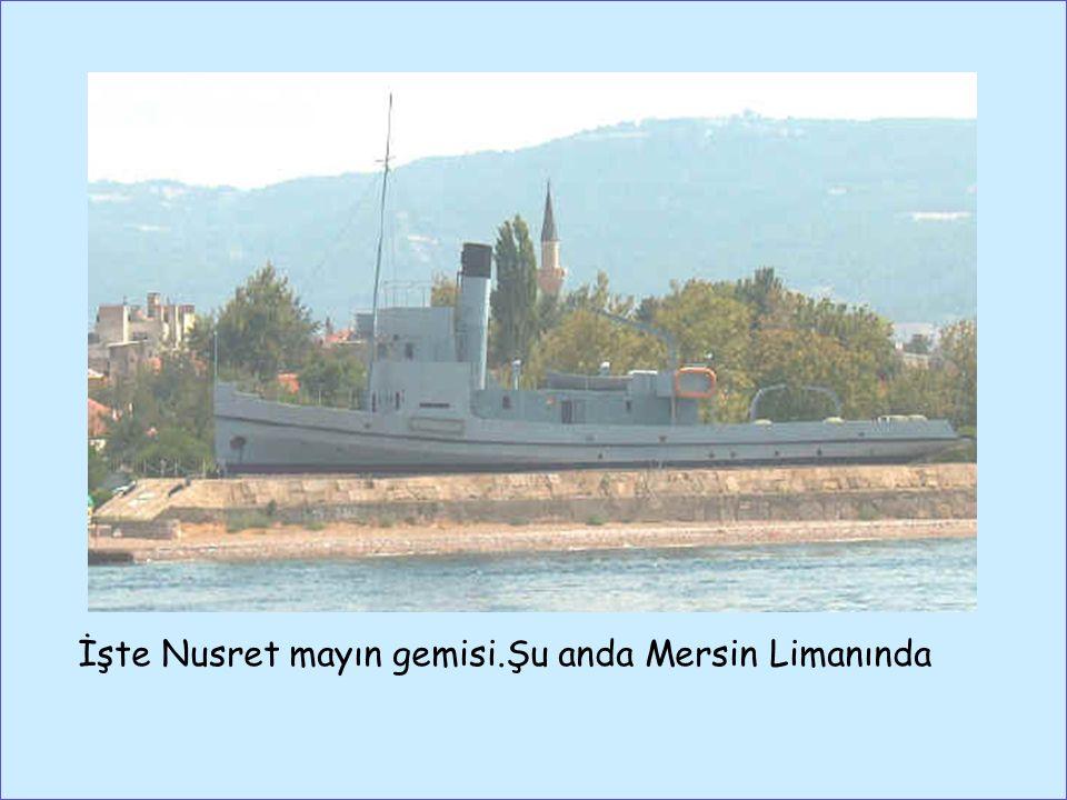 İşte Nusret mayın gemisi.Şu anda Mersin Limanında