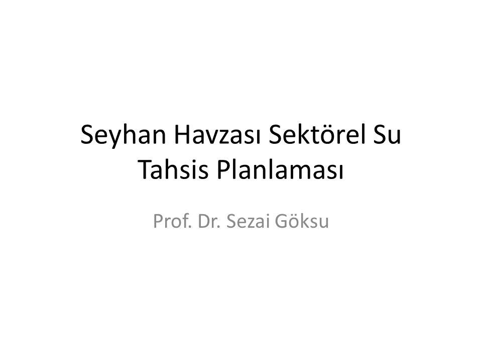 Seyhan Havzası Sektörel Su Tahsis Planlaması Prof. Dr. Sezai Göksu