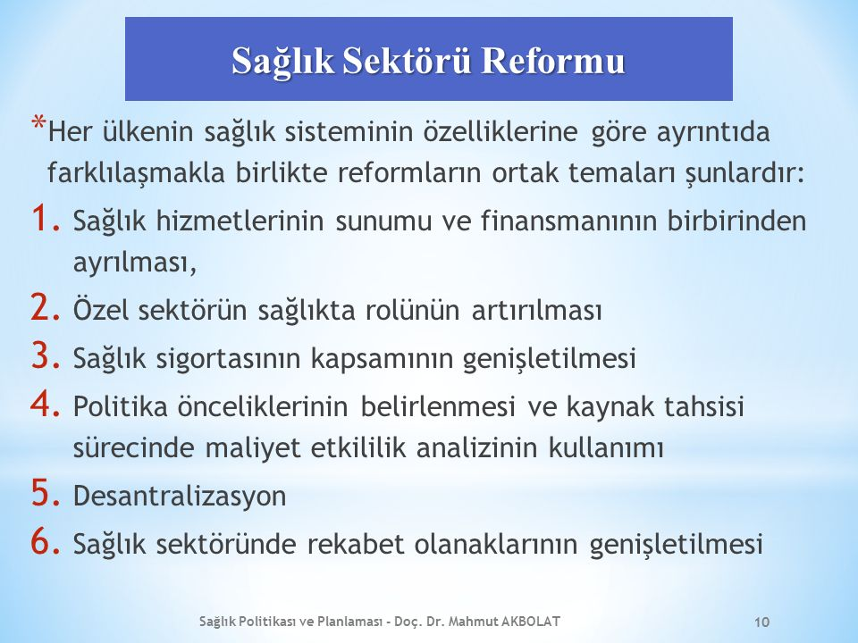 Sağlık Sektörü Reformu * Her ülkenin sağlık sisteminin özelliklerine göre ayrıntıda farklılaşmakla birlikte reformların ortak temaları şunlardır: 1.