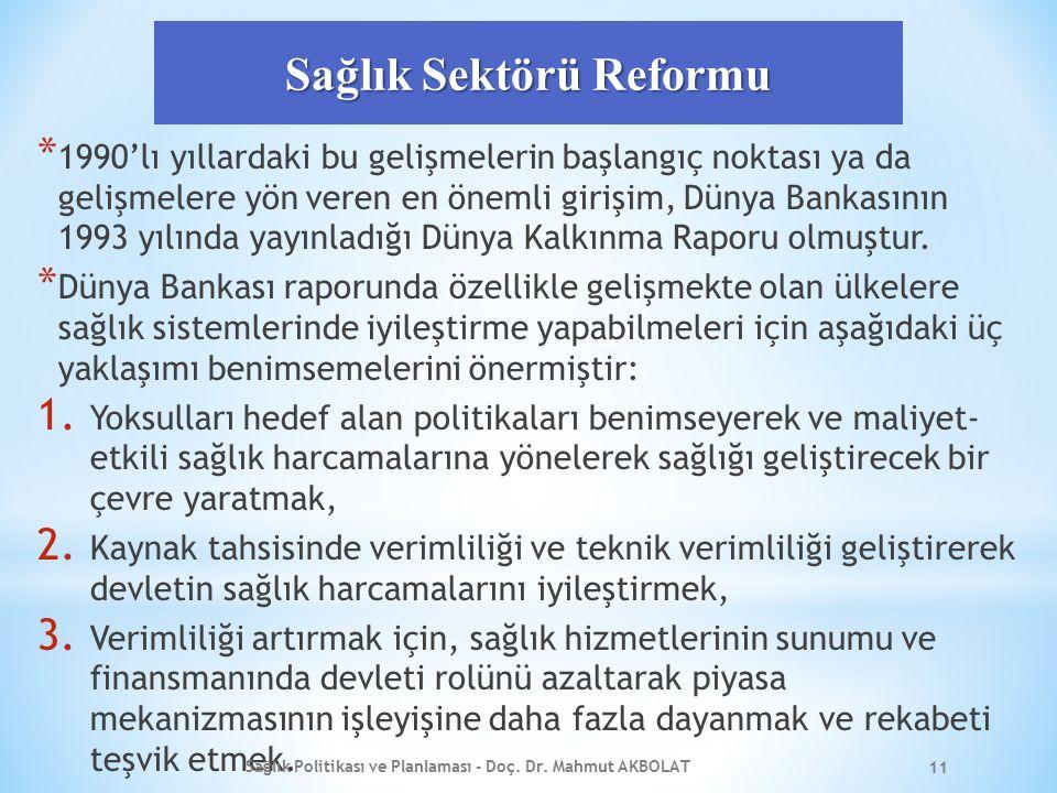 Sağlık Sektörü Reformu * 1990'lı yıllardaki bu gelişmelerin başlangıç noktası ya da gelişmelere yön veren en önemli girişim, Dünya Bankasının 1993 yılında yayınladığı Dünya Kalkınma Raporu olmuştur.
