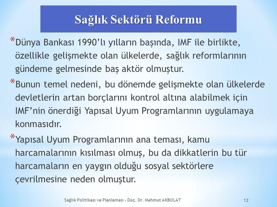 Sağlık Sektörü Reformu * Dünya Bankası 1990'lı yılların başında, IMF ile birlikte, özellikle gelişmekte olan ülkelerde, sağlık reformlarının gündeme g