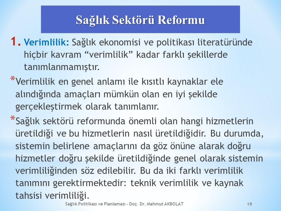 """Sağlık Sektörü Reformu 1. Verimlilik: Sağlık ekonomisi ve politikası literatüründe hiçbir kavram """"verimlilik"""" kadar farklı şekillerde tanımlanmamıştır"""