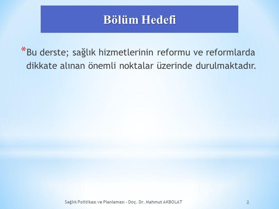 Bölüm Hedefi * Bu derste; sağlık hizmetlerinin reformu ve reformlarda dikkate alınan önemli noktalar üzerinde durulmaktadır. Sağlık Politikası ve Plan