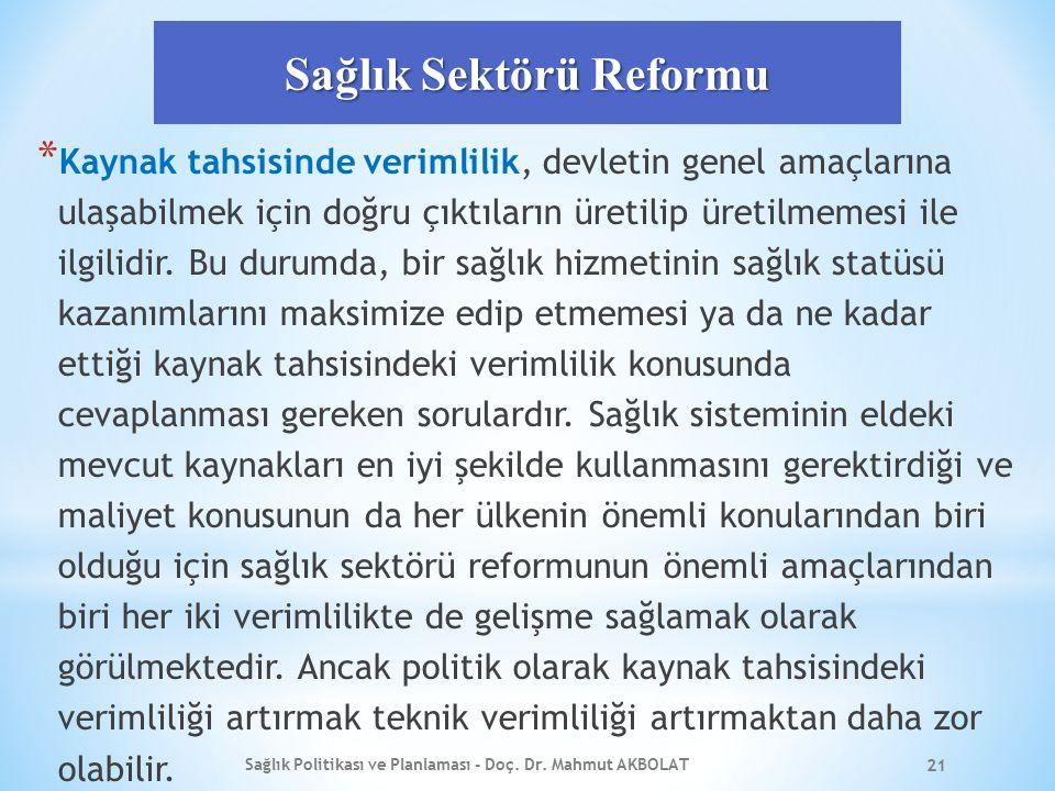 Sağlık Sektörü Reformu * Kaynak tahsisinde verimlilik, devletin genel amaçlarına ulaşabilmek için doğru çıktıların üretilip üretilmemesi ile ilgilidir.