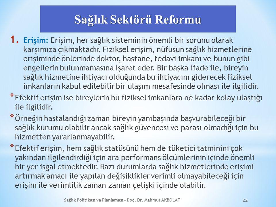 Sağlık Sektörü Reformu 1. Erişim: Erişim, her sağlık sisteminin önemli bir sorunu olarak karşımıza çıkmaktadır. Fiziksel erişim, nüfusun sağlık hizmet