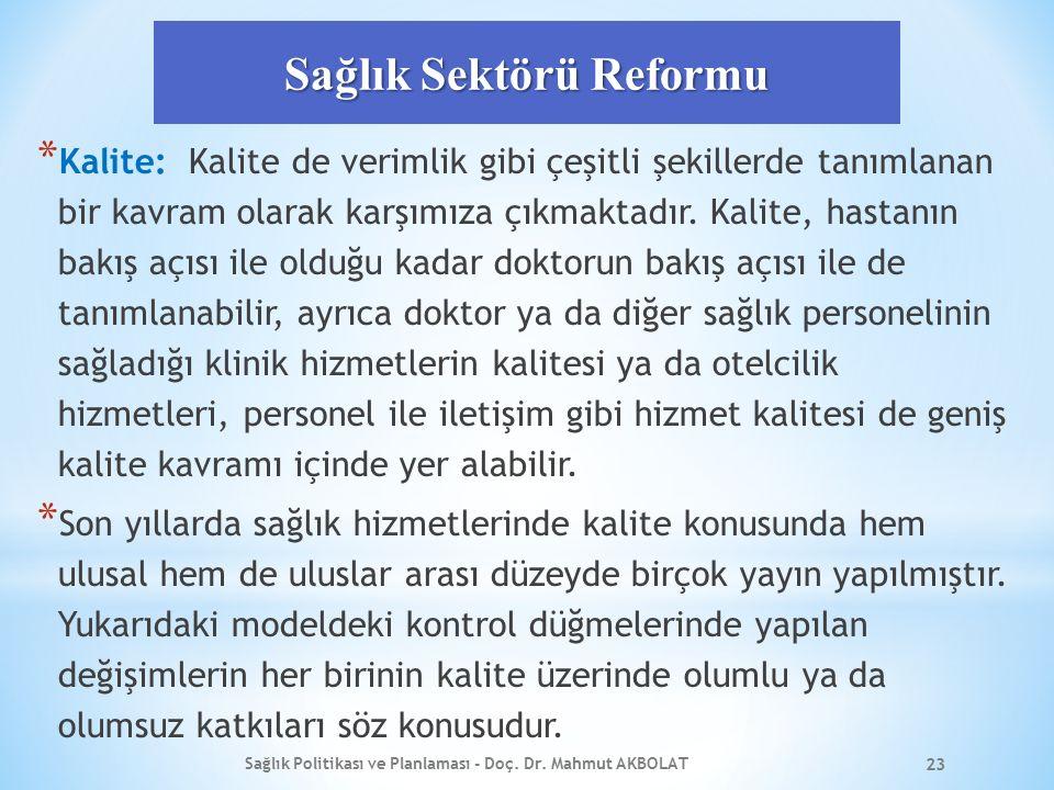 Sağlık Sektörü Reformu * Kalite: Kalite de verimlik gibi çeşitli şekillerde tanımlanan bir kavram olarak karşımıza çıkmaktadır. Kalite, hastanın bakış