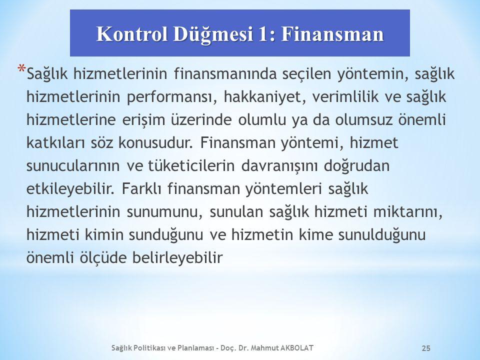 Kontrol Düğmesi 1: Finansman * Sağlık hizmetlerinin finansmanında seçilen yöntemin, sağlık hizmetlerinin performansı, hakkaniyet, verimlilik ve sağlık
