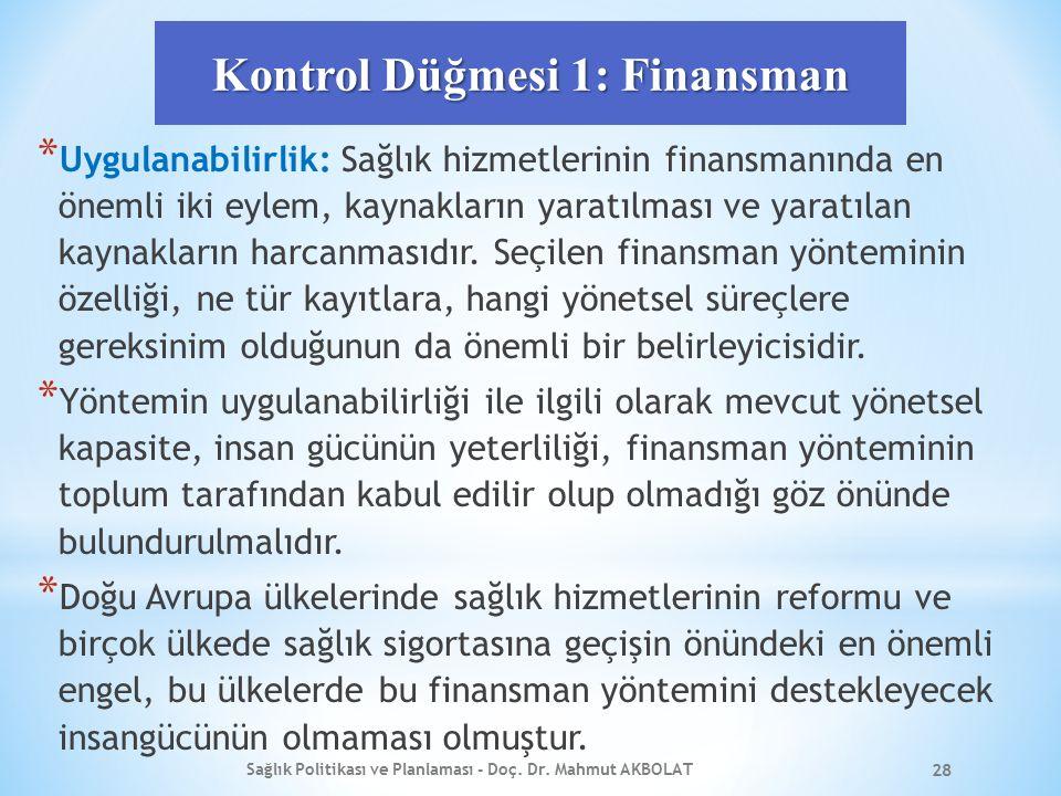 Kontrol Düğmesi 1: Finansman * Uygulanabilirlik: Sağlık hizmetlerinin finansmanında en önemli iki eylem, kaynakların yaratılması ve yaratılan kaynakların harcanmasıdır.