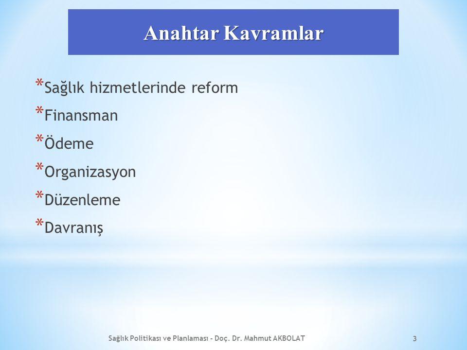 Anahtar Kavramlar * Sağlık hizmetlerinde reform * Finansman * Ödeme * Organizasyon * Düzenleme * Davranış Sağlık Politikası ve Planlaması - Doç.
