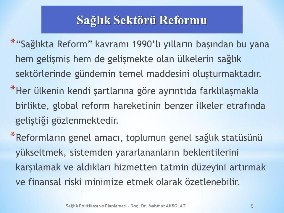 Sağlık Sektörü Reformu * Sağlıkta Reform kavramı 1990'lı yılların başından bu yana hem gelişmiş hem de gelişmekte olan ülkelerin sağlık sektörlerinde gündemin temel maddesini oluşturmaktadır.