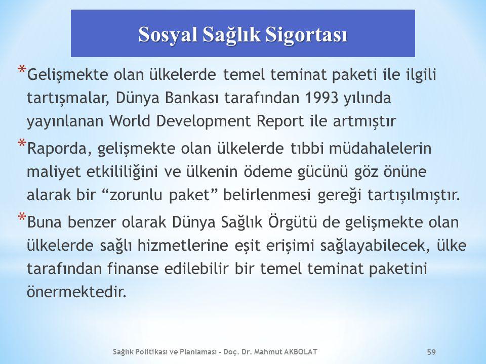 Sosyal Sağlık Sigortası * Gelişmekte olan ülkelerde temel teminat paketi ile ilgili tartışmalar, Dünya Bankası tarafından 1993 yılında yayınlanan Worl