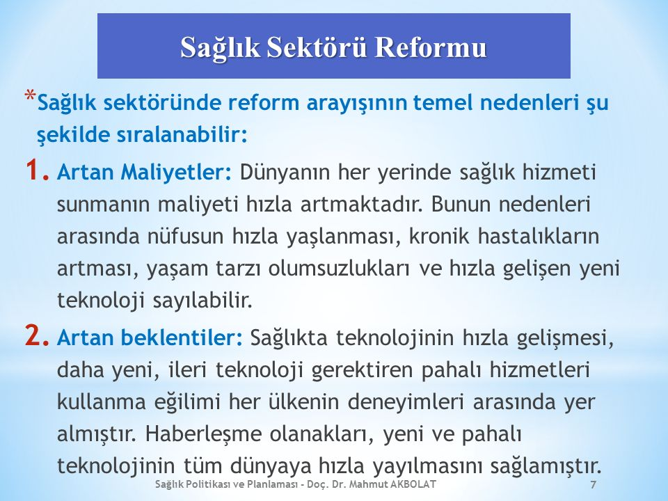 Sağlık Sektörü Reformu * Sağlık sektöründe reform arayışının temel nedenleri şu şekilde sıralanabilir: 1. Artan Maliyetler: Dünyanın her yerinde sağlı