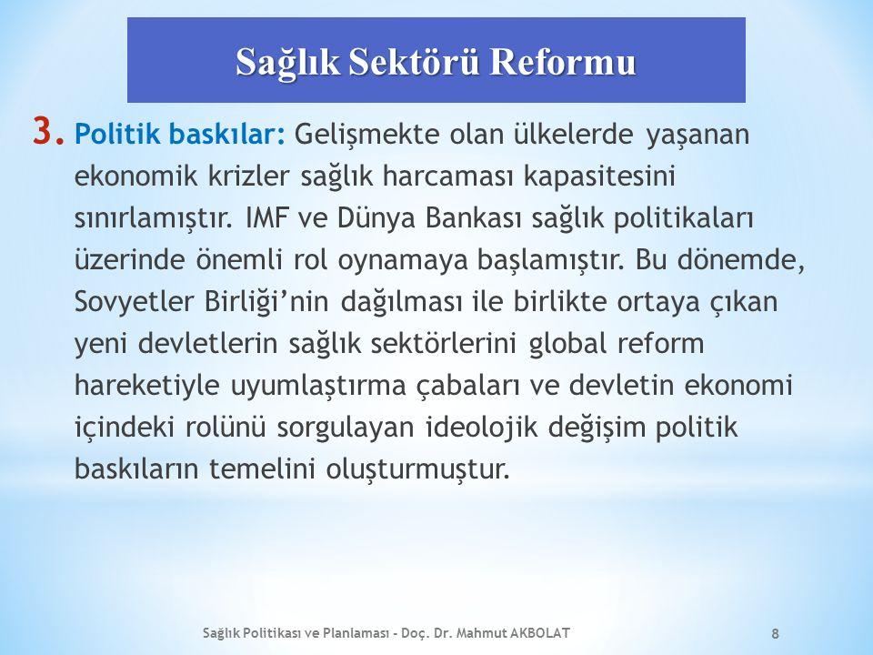 Sağlık Sektörü Reformu 3. Politik baskılar: Gelişmekte olan ülkelerde yaşanan ekonomik krizler sağlık harcaması kapasitesini sınırlamıştır. IMF ve Dün