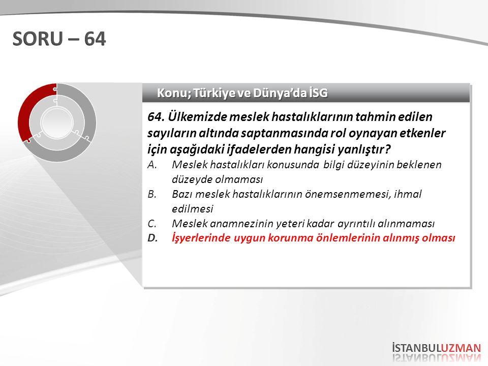 Konu; Türkiye ve Dünya'da İSG 64. Ülkemizde meslek hastalıklarının tahmin edilen sayıların altında saptanmasında rol oynayan etkenler için aşağıdaki i