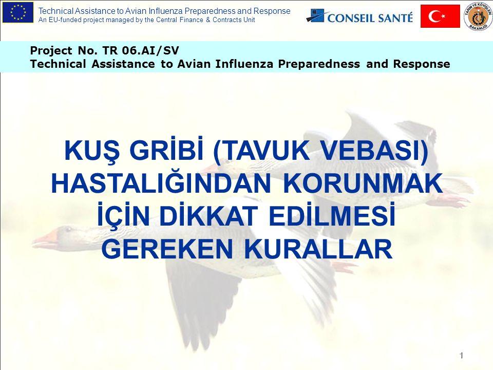 Technical Assistance to Avian Influenza Preparedness and Response An EU-funded project managed by the Central Finance & Contracts Unit 2 Bu hastalığın çok bulaşıcı ve öldürücü bir hastalık olması yanında insanlarda da hastalık oluşturduğu bilinmelidir.