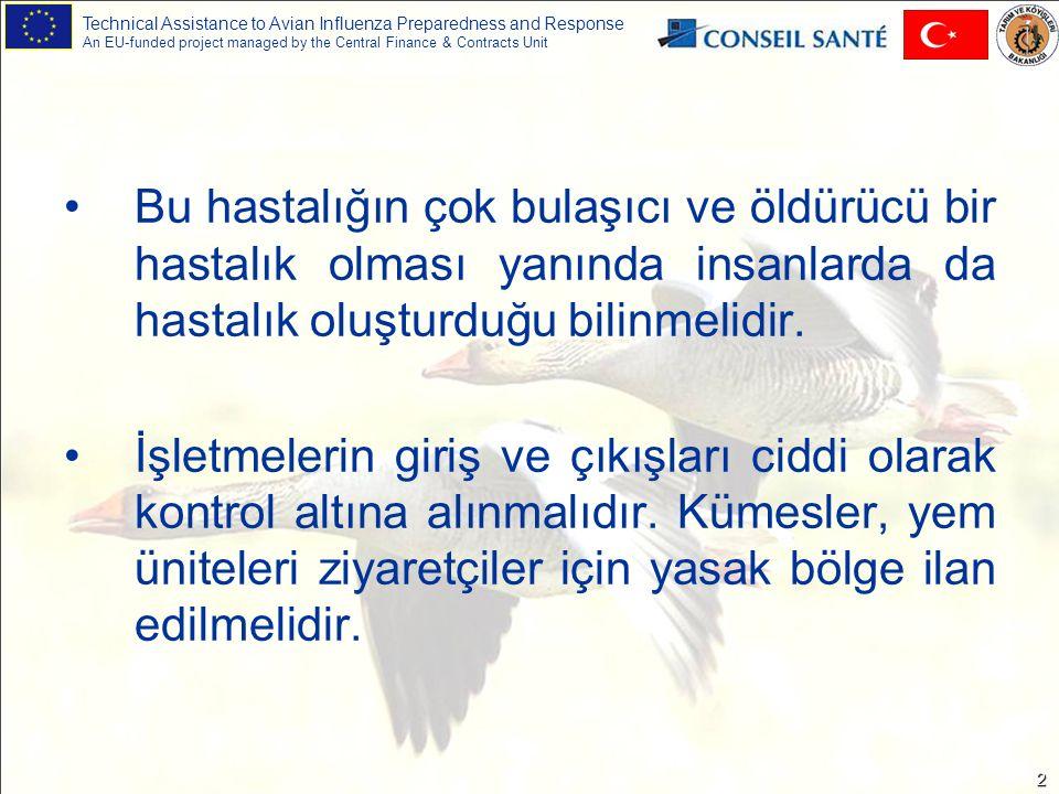 Technical Assistance to Avian Influenza Preparedness and Response An EU-funded project managed by the Central Finance & Contracts Unit 13 Kanatlı işletmelerinde çalışan kişiler, kendi evlerinde kanatlı yetiştirmemeli ve başka kişilerin kanatlı hayvanlarıyla temas etmemelidir.