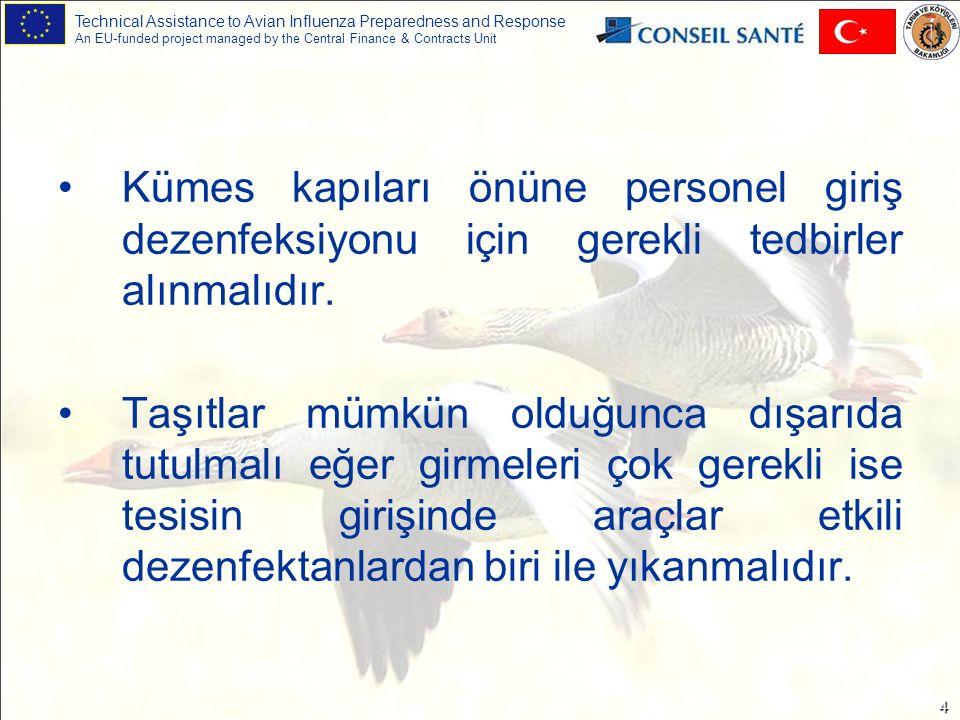 Technical Assistance to Avian Influenza Preparedness and Response An EU-funded project managed by the Central Finance & Contracts Unit 5 Bu hastalık için etkili olan formalin+permanganat, çamaşır suyu, kireç kaymağı, fenol bileşikleri gibi dezenfektanlar kullanılmalıdır.