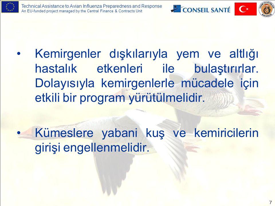 Technical Assistance to Avian Influenza Preparedness and Response An EU-funded project managed by the Central Finance & Contracts Unit 8 Göçmen su kuşlarının hastalığın yayılmasında taşıyıcı rol oynadığı dikkate alınarak, göl, gölet ve göçmen su kuşlarının işletmelere yakınlığı halinde aşırı tedbirli olunmalıdır.