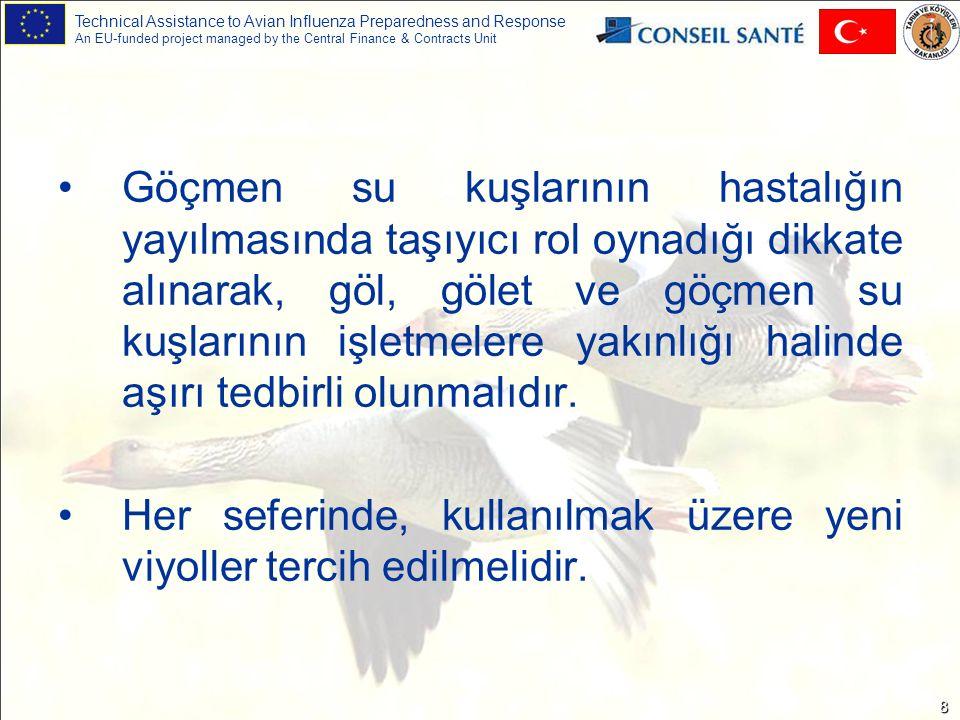 Technical Assistance to Avian Influenza Preparedness and Response An EU-funded project managed by the Central Finance & Contracts Unit 9 Yem, su, ekipman hijyenine mutlaka uyulmalıdır.