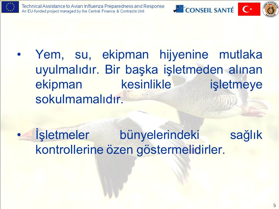 Technical Assistance to Avian Influenza Preparedness and Response An EU-funded project managed by the Central Finance & Contracts Unit 9 Yem, su, ekipman hijyenine mutlaka uyulmalıdır.