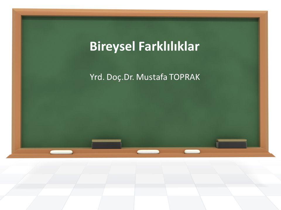 Yrd. Doç.Dr. Mustafa TOPRAK Bireysel Farklılıklar