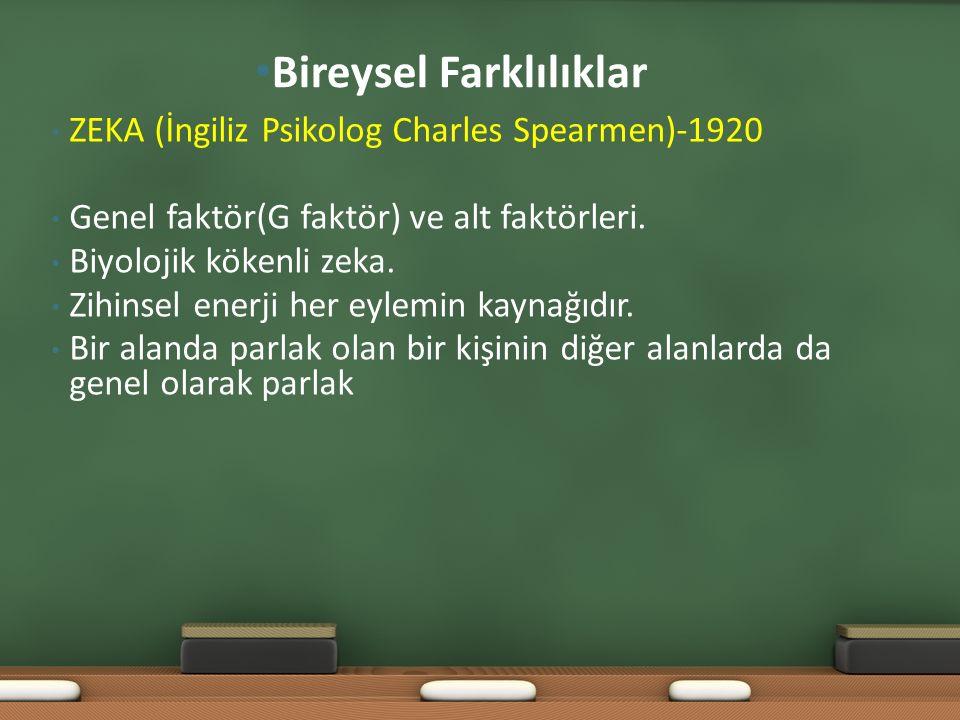 ZEKA (İngiliz Psikolog Charles Spearmen)-1920 Genel faktör(G faktör) ve alt faktörleri. Biyolojik kökenli zeka. Zihinsel enerji her eylemin kaynağıdı