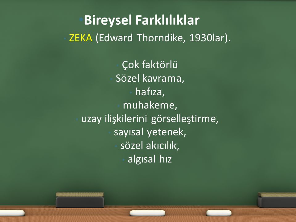 ZEKA (Edward Thorndike, 1930lar). Çok faktörlü Sözel kavrama, hafıza, muhakeme, uzay ilişkilerini görselleştirme, sayısal yetenek, sözel akıcılık, alg