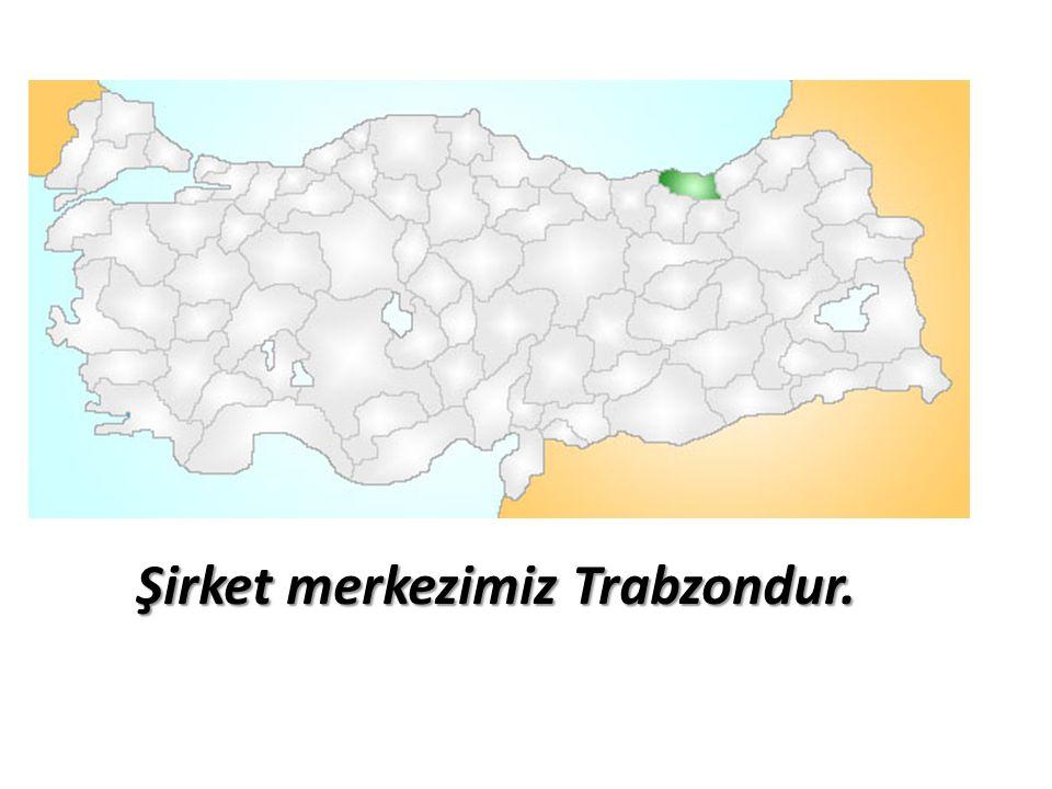 Şirket merkezimiz Trabzondur.