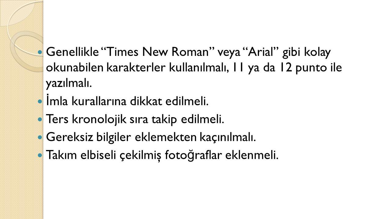 Genellikle Times New Roman veya Arial gibi kolay okunabilen karakterler kullanılmalı, 11 ya da 12 punto ile yazılmalı.