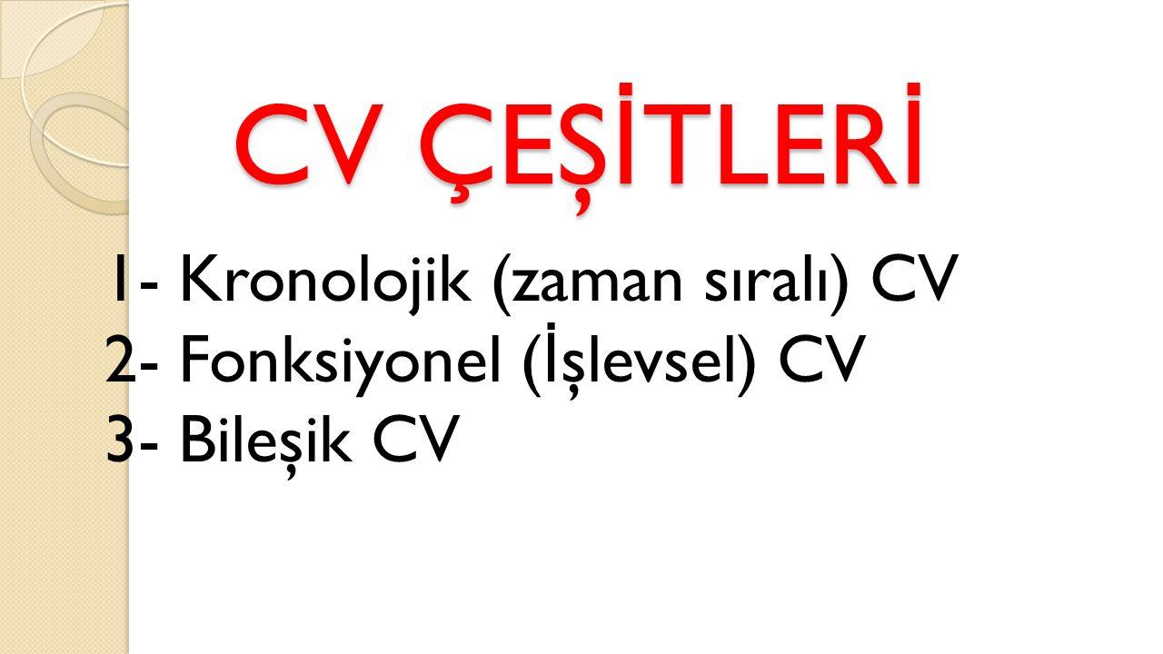 CV ÇEŞ İ TLER İ 1- Kronolojik (zaman sıralı) CV 2- Fonksiyonel ( İ şlevsel) CV 3- Bileşik CV
